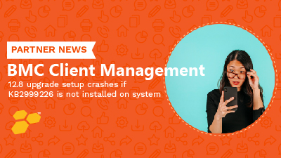 BMC Client Management 12.8 upgrade setup crashes if KB2999226 is not installed on system